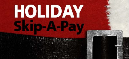 Holiday Skip A Payment – Now Available!